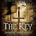 The Key (The True Reign Series) (       UNABRIDGED) by Jennifer Anne Davis Narrated by Michelle Michaels