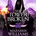 The Tower Broken: Tower and Knife Trilogy, Book 3 Audiobook by Mazarkis Williams Narrated by Paul Boehmer
