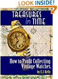 """Treasures In Time...""""How to Profit Collecting Vintage Watches"""""""