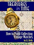 "Treasures In Time...""How to Profit Collecting Vintage Watches"""