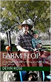 Farm Flop: A City Dwellers Guide to Failing on a Farm in Two Years Or Less