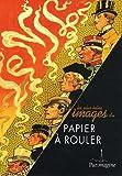 echange, troc Denis Peaucelle - Les plus belles images du papier à rouler : Sélectionnées dans les collections du musée du papier d'Angoulême