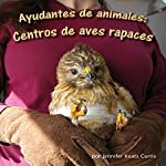 Ayudantes de Animales: Centros de Aves Rapaces [Animal Helpers: Raptor Center] | Jennifer Keats Curtis