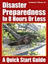 Disaster Preparedness In 8 Hours Or Less - A Quick Start Guide
