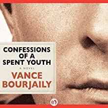 Confessions of a Spent Youth: A Novel (       UNABRIDGED) by Vance Bourjaily Narrated by Brian Troxell