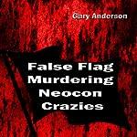 False Flag Murdering Neocon Crazies | Gary Anderson