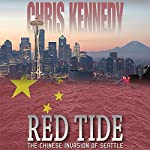 Red Tide: The Chinese Invasion of Seattle: Occupied Seattle, Book 1 | Chris Kennedy