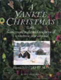 A Yankee Christmas: Feasts, Treats, Crafts and Traditions of Wintertime New England : Featuring Nantucket Noel