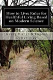 img - for How to Live: Rules for Healthful Living Based on Modern Science book / textbook / text book