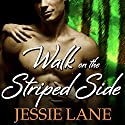 Walk on the Striped Side: Big Bad Bite, Book 2 (       UNABRIDGED) by Jessie Lane Narrated by Chandra Skyye
