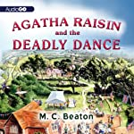 Agatha Raisin and the Deadly Dance: An Agatha Raisin Mystery, Book 15 (       UNABRIDGED) by M. C. Beaton Narrated by Penelope Keith