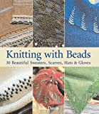 Knitting with Beads: 30 Beautiful Sweaters, Scarves, Hats & Gloves (1600591353) by Davis, Jane