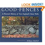 Good Fences: A Pictorial History of New England's Stone Walls