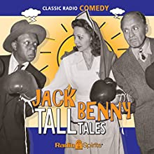 Jack Benny: Tall Tales  by John Tackaberry, George Balzar, Milt Josefsburg, Sam Perrin Narrated by Jack Benny, Mary Livingston, Phil Harris, Dennis Day, Eddie