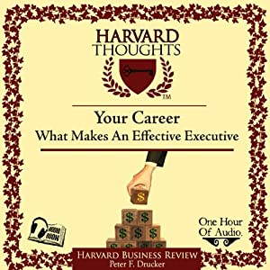 What Makes an Effective Executive | [Peter F Drucker]