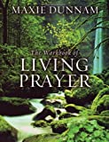 The Workbook of Living Prayer (0835807185) by Maxie D. Dunnam,Maxie Dunnam