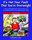 It's Not Your Fault That You're Overweight: A Story of Enlightenment, Empowerment, and Accomplishment for Overweight and Obese Kids; Boys' Edition
