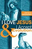 By Denis O. Lamoureux I Love Jesus & I Accept Evolution: