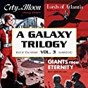 A Galaxy Trilogy, Volume 3: Giants from Eternity, Lords of Atlantis, and City on the Moon (       UNABRIDGED) by Manly Wade Wellman, Wallace West, Murray Leinster Narrated by Tom Weiner