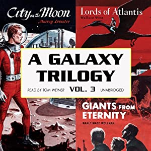 A Galaxy Trilogy, Volume 3: Giants from Eternity, Lords of Atlantis, and City on the Moon | [Manly Wade Wellman, Wallace West, Murray Leinster]