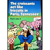 img - for The Croissants Act Like Biscuits in Paris, Tennessee book / textbook / text book