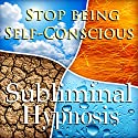 Stop Being Self-Conscious Subliminal Affirmations: Increase Self Esteem & Overcome Shyness, Solfeggio Tones, Binaural Beats, Self Help Meditation Hypnosis Speech by Subliminal Hypnosis Narrated by Joel Thielke