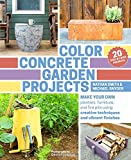img - for Color Concrete Garden Projects: Make Your Own Planters, Furniture, and Fire Pits Using Creative Techniques and Vibrant Finishes book / textbook / text book
