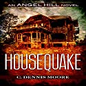 Housequake: An Angel Hill Novel Audiobook by C. Dennis Moore Narrated by Curt Campbell