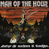 Destroy the Machine of Slaughter Man Of The Hour