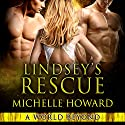Lindsey's Rescue: A World Beyond, Book 3 Audiobook by Michelle Howard Narrated by Ian James, Jennifer Ann