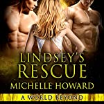 Lindsey's Rescue: A World Beyond, Book 3 | Michelle Howard