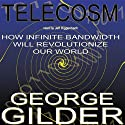 Telecosm: How Infinite Bandwidth Will Revolutionize Our World (       UNABRIDGED) by George Gilder Narrated by Jeff Riggenbach
