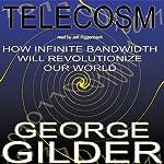 Telecosm: How Infinite Bandwidth Will Revolutionize Our World | George Gilder
