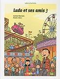 echange, troc Corinne Marchois, Michèle Albero - Ludo et ses amis 3 : Cahier d'activités