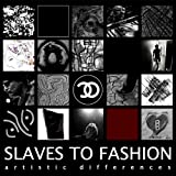 Artistic Differences by Slaves to Fashion