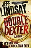 Jeff Lindsay Double Dexter: A Novel (Dexter 6)