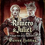 Romero and Juliet: A Tragic Tale of Love and Zombies | Warren Fielding