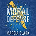 Moral Defense: Samantha Brinkman, Book 2 Audiobook by Marcia Clark Narrated by To Be Announced