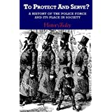 To Protect And Serve? A History Of The Police Force And Its Place In Societyby History Today