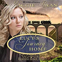 Lucy's Journey Home: Hunter's Ridge, Book 1 (       UNABRIDGED) by Maggie Ryan Narrated by Phaedra London