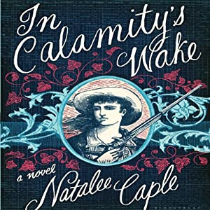 In Calamity's Wake: A Novel | [Natalee Caple]