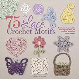 75 Lace Crochet Motifs: Traditional Designs with a Contemporary Twist