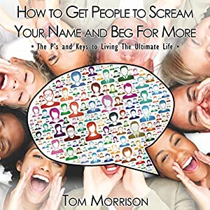 How to Get People to Scream Your Name and Beg For More Audiobook