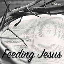 Feeding Jesus Audiobook by KAPoe Kemp Narrated by Keith A Poe