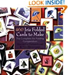 460 Iris Folded Cards to Make: The Co...