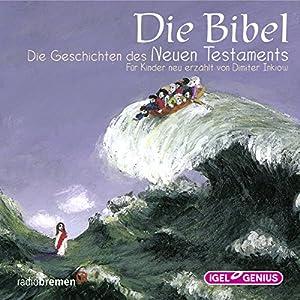Die Bibel: Die Geschichten des Neuen Testaments Hörbuch