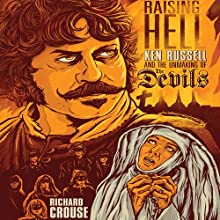 Raising Hell: Ken Russell and the Unmaking of The Devils (       UNABRIDGED) by Richard Crouse Narrated by Bob Loza
