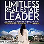 The Limitless Real Estate Leader: Building a Successful Business, Family, and Legacy | Brenda A. Fontaine