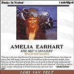 Amelia Earhart: The Sky's No Limit | Lori Van Pelt