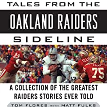 Tales from the Oakland Raiders Sideline: A Collection of the Greatest Raiders Stories Ever Told (       UNABRIDGED) by Tom Flores, Matt Fulks Narrated by Gary Littman